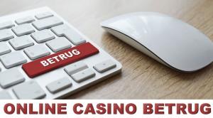 Online Casino Betrug und Abzocke