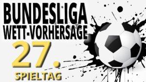 Bundesliga Vorhersage 27. Spieltag