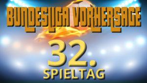 Bundesliga Vorhersage 32. Spieltag - Prognosen und WEtt-Tipps