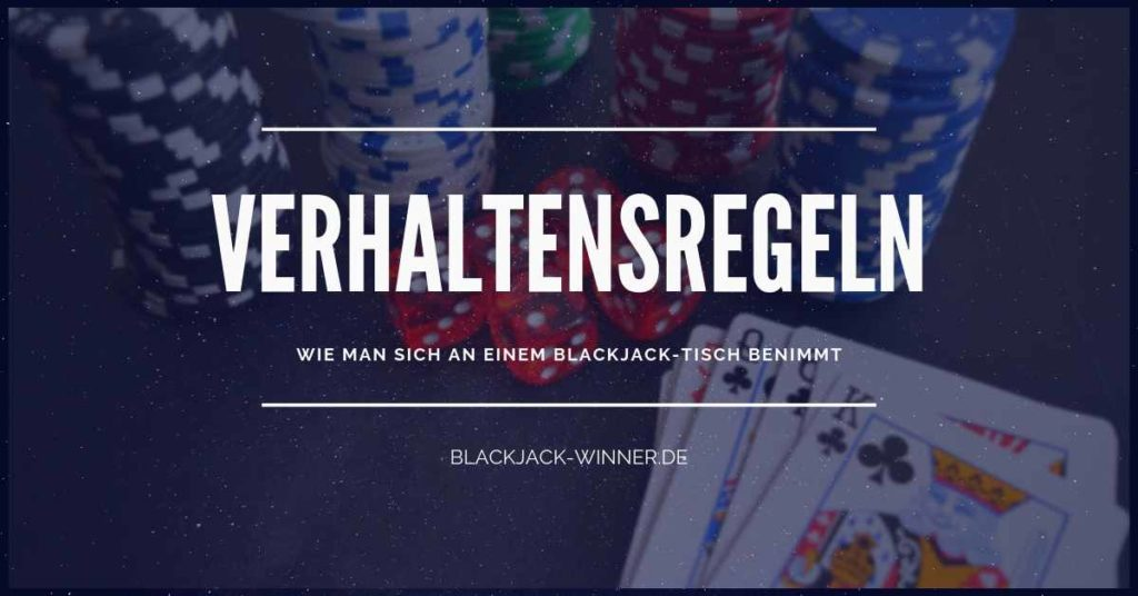 Verhaltensregeln am Blackjack-Tisch