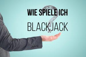 Wie spiele ich Blackjack im Casino